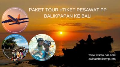 Harga Paket Tour Balikpapan Bali + Tiket pesawat