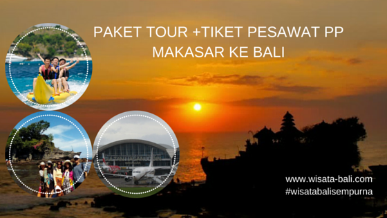 Harga Paket Tour Makasar Bali + Tiket pesawat